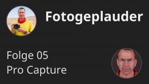 Fotogeplauder 05 - Pro Capture