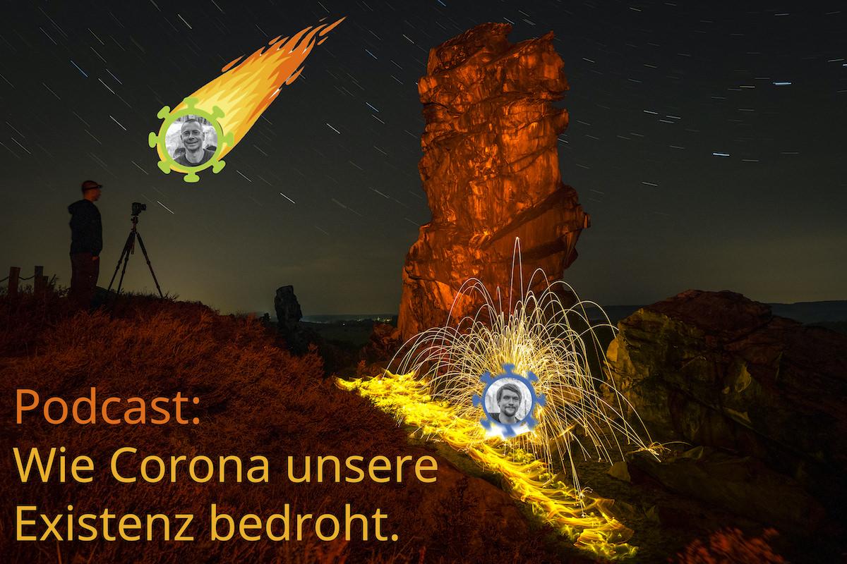 Episode 17 - Wie Corona unsere Existenz bedroht